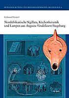 Nordafrikanische Sigillata, Küchenkeramik und Lampen aus Augusta Vindelicum/Augsburg