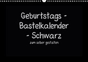 Geburtstags - Bastelkalender - Schwarz (Wandkalender immerwährend DIN A3 quer)