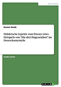"""Didaktische Aspekte zum Einsatz eines Hörspiels von """"""""Die drei Fragezeichen"""""""" im Deutschunterricht"""