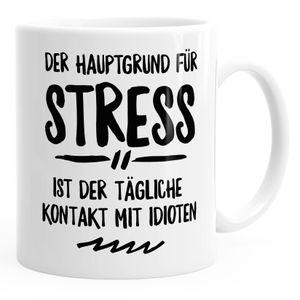 Spruch-Tasse der Hauptgrund für Stress ist der tägliche Kontakt mit Idioten MoonWorks® weiß unisize