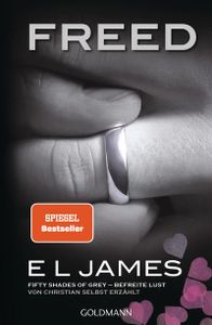Freed - Fifty Shades of Grey. Befreite Lust von Christian selbst erzählt: Roman (Fifty Shades of Grey aus Christians Sicht erzählt, Band 3)
