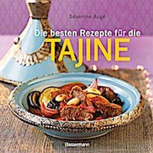 Die besten Rezepte für die Tajine - Aromatisch, fettarm und gesund kochen mit dem Dampfgarer der orientalischen Küche