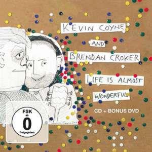 Life Is Almost Wonderful - Kevin Coyne & Brendan Croker