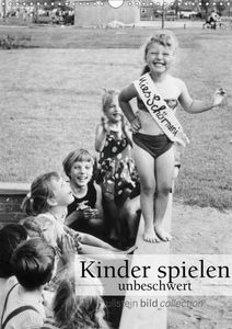 Kinder spielen - unbeschwert (Wandkalender 2021 DIN A3 hoch)