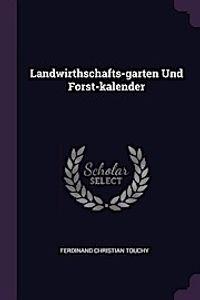 Landwirthschafts-Garten Und Forst-Kalender