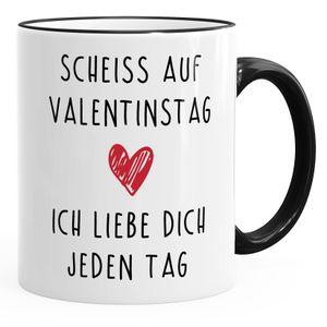 Kaffee-Tasse Scheiß auf Valentinstag Ich liebe dich jeden Tag Valentinstagsgeschenk Geschenk Liebe MoonWorks® schwarz unisize