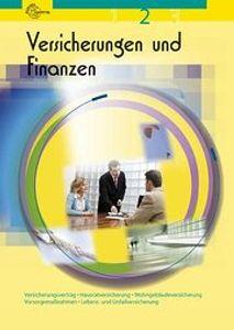 Versicherungen und Finanzen 2: Versicherungsvertrag. Hausratversicherung. Wohngebäudeversicherung. Vorsorgemaßnahmen. Lebens- und Unfallversicherung
