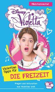 Disney Violetta - Disney Violettas Tipps für die Freizeit: Fragen und Antworten aus Violettas Welt
