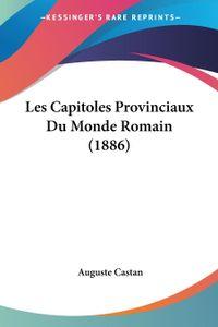Les Capitoles Provinciaux Du Monde Romain (1886)