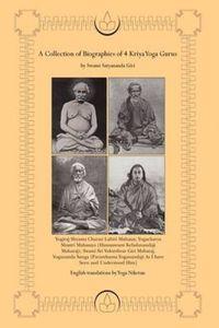 A Collection of Biographies of 4 Kriya Yoga Gurus by Swami Satyananda Giri: Yogiraj Shyama Charan Lahiri Mahasay, Yogacharya Shastri Mahasaya ... As I have Seen and Understood Him]