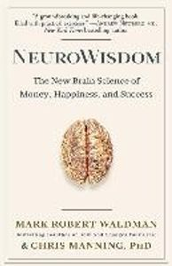 NeuroWisdom: The New Brain Science of Money, Happiness, and Success