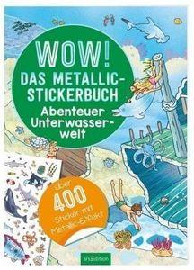 ars Edition Wow! Das Metallic-Stickerbuch : Abenteuer Unterwasserwelt