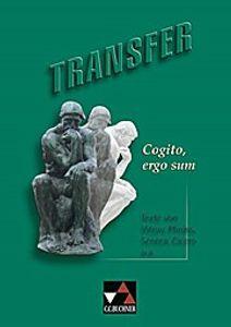 Transfer. Die Lateinlektüre / Cogito, ergo sum: Texte von Vitruv, Plinius, Seneca, Cicero und anderen
