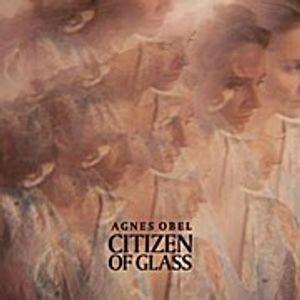 Obel,Agnes-Citizen Of Glass