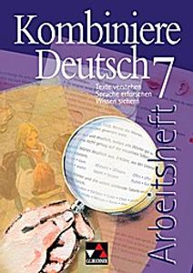 Kombiniere Deutsch - Texte verstehen - Sprache erforschen - Wissen sichern / Kombiniere Deutsch AH 7