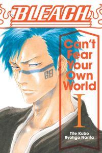 Bleach: Can't Fear Your Own World; Vol. 1