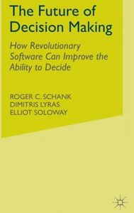 The Future of Decision Making : How Revolutionary Software Can Improve the Ability to Decide