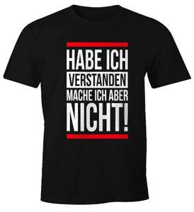 Herren T-Shirt Habe ich verstanden mache ich aber nicht Spruch Sprüche Quote Fun Fun-Shirt Moonworks®  XL