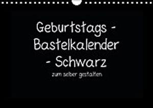Geburtstags - Bastelkalender - Schwarz (Wandkalender immerwährend DIN A4 quer)