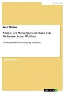 Analyse der Markenpersönlichkeit von Weihenstephaner Weißbier:Eine empirische Untersuchung in Bayern