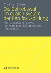 Die Betriebswahl Im Dualen System Der Berufsausbildung: Empirische Analyse Aus Mittelstandsokonomischer Perspektive