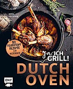 Dutch Oven ? Ja, ich grill!  50 Feuertopf-Rezepte zum Niederknien  Deutsch