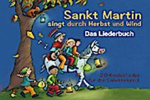 Sankt Martin SINGT durch HERBST und Wind - Das Liederbuch