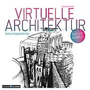 Virtuelle Architektur - zum Ausmalen. Immerwährender Geburtstags- und Tischkalender