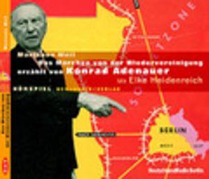 Das Märchen von der Wiedervereinigung erzählt von Konrad Adenauer [Tonträger] : Hörspiel   Produktion DeutschlandRadio Berlin