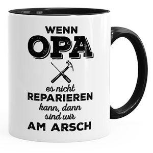 Tasse für Opa Spruch Wenn Opa es nicht reparieren kann dann sind wir am Arsch Kaffeetasse Teetasse Keramiktasse MoonWorks® schwarz unisize
