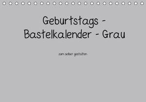 Calvendo Geburtstags - Bastelkalender - Grau (Tischkalender, 14 Seiten) 978-3-660-44173-4