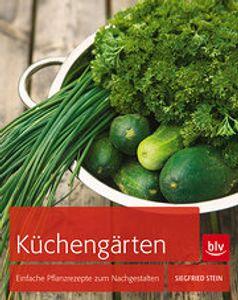 Küchengärten: Einfache Pflanzrezepte zum Nachgestalten