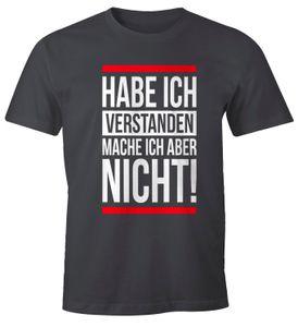 Herren T-Shirt Habe ich verstanden mache ich aber nicht Spruch Sprüche Quote Fun Fun-Shirt Moonworks® dunkelgrau XXL