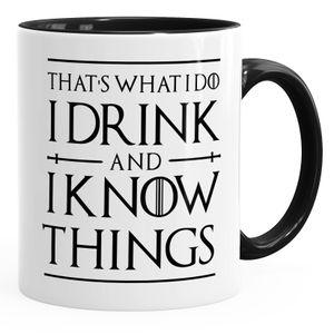 Kaffee-Tasse Spruch I drink and i know things Geschenkidee und Bürotasse für Serienfans MoonWorks® schwarz unisize