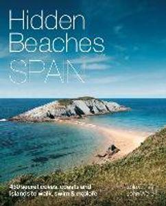 Hidden Beaches Spain : 450 secret coast and island beaches to walk, swim &amp