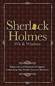 The Wit & Wisdom of Sherlock Holmes