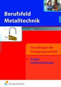Berufsfeld Metalltechnik Grundlagen der Fertigungstechnik