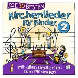 Die 30 Besten Kirchenlieder für Kinder 2 - Simone Sommerland, Karsten Glück & Die Kita-Frösche
