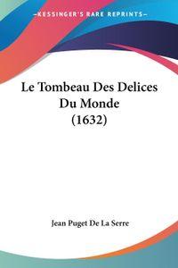 Le Tombeau Des Delices Du Monde (1632)