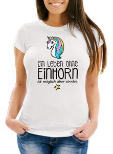 Damen T-Shirt - Ein Leben ohne Einhorn ist möglich aber sinnlos - Einhorn Unicorn Slim Fit Moonworks® weiß M