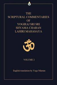 The Scriptural Commentaries of Yogiraj Sri Sri Shyama Charan Lahiri Mahasaya: Volume 2