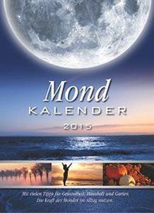 Mondkalender 2015: Die Kraft des Mondes im Alltag nutzen.