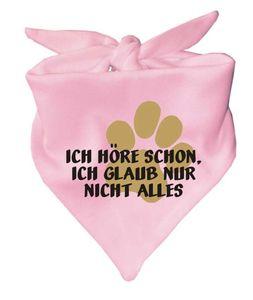 Hunde Dreiecks Halstuch (Fb: rosa) Ich höre schon ich glaub nur nicht alles